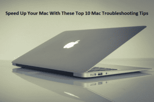 speed up Mac- troubleshooting tips for Mac