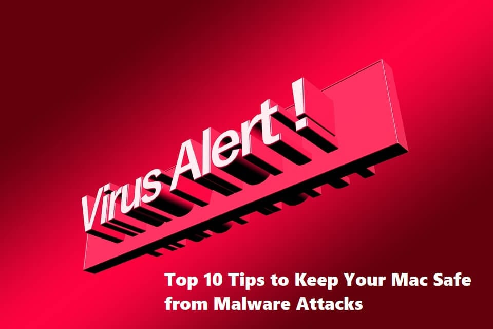 Top 10 Tips to Keep Your Mac Safe from Malware Attacks