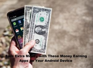 Earn Extra Money with These Money Earning Apps on Your Android Device