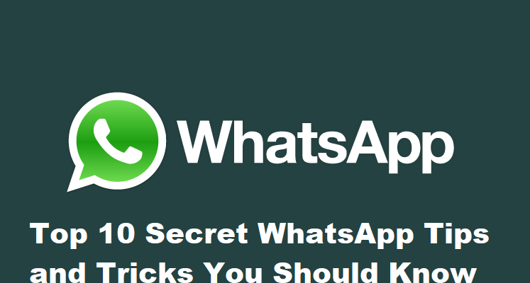 Top 10 Secret WhatsApp Tips and Tricks You Should Know
