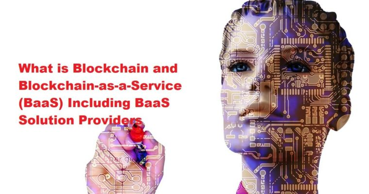 What is Blockchain and Blockchain-as-a-Service (BaaS) Including BaaS Solution Providers