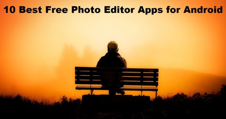 10 Best Free Photo Editor Apps for Android