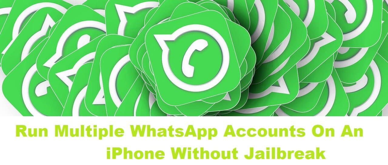 How To Run Multiple WhatsApp Accounts On An iPhone Without Jailbreak