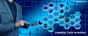 Top 10 Celebrity Tech Investors Tech Investments by Celebrities